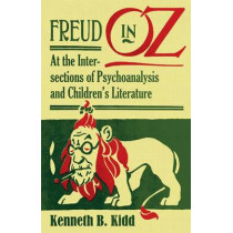 Freud in Oz: At the Intersections of Psychoanalysis and Children's Literature by Kenneth B. Kidd, 9780816675838