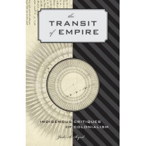 The Transit of Empire: Indigenous Critiques of Colonialism by Jodi A. Byrd, 9780816676415