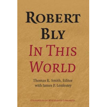 Robert Bly in This World by James Lenfestey, 9780816677702