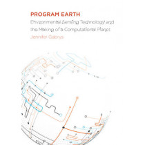 Program Earth: Environmental Sensing Technology and the Making of a Computational Planet by Jennifer Gabrys, 9780816693146