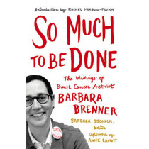 So Much to Be Done: The Writings of Breast Cancer Activist Barbara Brenner by Barbara Brenner, 9780816699445