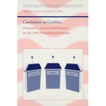 Candidates in Conflict: Persuasive Attack and Defense in the 1992 Presidential Debates by William L. Benoit, 9780817308681