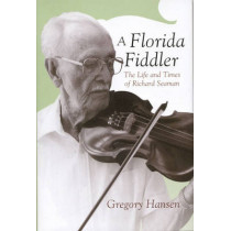 Florida Fiddler: The Life and Times of Richard Seaman by Gregory Hansen, 9780817315535
