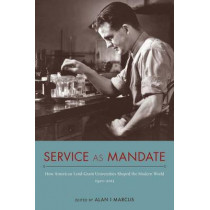 Service as Mandate: How American Land-Grant Universities Shaped the Modern World, 1920-2015 by Alan I. Marcus, 9780817318888