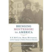 Bringing Montessori to America: S. S. McClure, Maria Montessori, and theCampaign to Publicize Montessori Education by Gerald Lee Gutek, 9780817318970