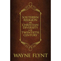 Southern Religion and Christian Diversity in the Twentieth Century by Wayne Flynt, 9780817319083