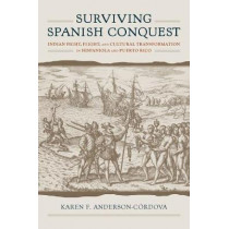 Surviving Spanish Conquest: Indian Fight, Flight, and Cultural Transformation in Hispaniola and Puerto Rico by Karen F. Anderson-Cordova, 9780817319465