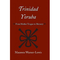 Trinidad Yoruba: From Mother Tongue to Memory by Maureen Warner-Lewis, 9780817355821