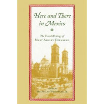 Here and There in Mexico: The Travel Writings of Mary Ashley Townsend by Mary Lee Townsend, 9780817358266