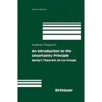 An Introduction to the Uncertainty Principle: Hardy's Theorem on Lie Groups by Sundaram Thangavelu, 9780817643300