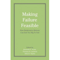 Making Failure Feasible: How Bankruptcy Reform Can End Too Big to Fail by Thomas H. Jackson, 9780817918842