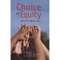 Choice with Equity: An Assessment of the Koret Task Force on K-12 Education by Paul T. Hill, 9780817938918