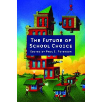 The Future of School Choice by Paul E. Peterson, 9780817939526