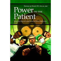 Power to the Patient: Selected Health Care Issues and Policy Solutions by Scott W. Atlas, 9780817945923