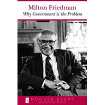 Why Government Is the Problem by Milton Friedman, 9780817954420
