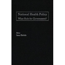 National Health Policy: What Role for Government? by Isaac Erlich, 9780817976521