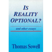 Is Reality Optional?: And Other Essays by Thomas Sowell, 9780817992620