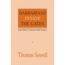 Barbarians inside the Gates and Other Controversial Essays by Thomas Sowell, 9780817995829