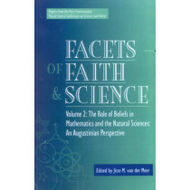 Facets of Faith and Science: Vol. II: The Role of Beliefs in Mathematics and the Natural Sciences by Jitse M. van der Meer, 9780819199898
