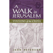 A Walk in Jerusalem: Stations of the Cross by John Peterson, 9780819217356