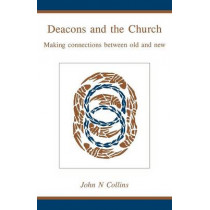 Deacons and the Church: Making Connections Between Old and New by Professor of Biblical Studies (Retired) John N Collins, 9780819219336