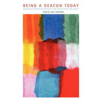 Being a Deacon Today: Exploring a Distinctive Ministry in the Church and in the World by Rosalind Brown, 9780819222015