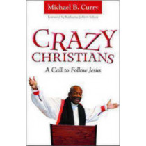 Crazy Christians: A Call to Follow Jesus by Michael Curry, 9780819228857