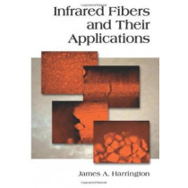 Infrared Fibers and Their Applications v. PM135 by James A. Harrington, 9780819452184