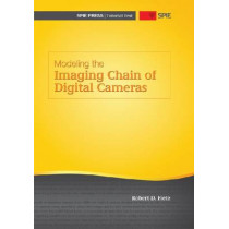 Modeling the Imaging Chain of Digital Cameras by Robert D. Fiete, 9780819483393