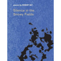 Silence in the Snowy Fields: Poems by Robert Bly, 9780819510150