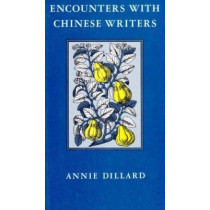 Encounters with Chinese Writers by Annie Dillard, 9780819561565