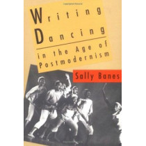 Writing Dancing in the Age of Postmodernism by Sally Banes, 9780819562685