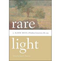 Rare Light: J. Alden Weir in Windham, Connecticut, 1882-1919 by Anne E. Dawson, 9780819576170
