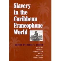 Slavery in the Caribbean Francophone World: Distant Voices, Forgotten Acts, Forged Identities by Doris Y. Kadish, 9780820321660