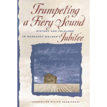 """Trumpeting a Fiery Sound: History and Folklore in Margaret Walker's """"""""Jubilee by Jacqueline Miller Carmichael, 9780820325750"""