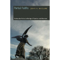 Partial Faiths: Postsecular Fiction in the Age of Pynchon and Morrison by John A. McClure, 9780820330334
