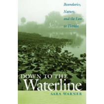 Down to the Waterline: Boundaries, Nature, and the Law in Florida by Sara Warner, 9780820330372
