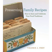 Preserving Family Recipes: How to Save and Celebrate Your Food Traditions by Valerie J. Frey, 9780820330631