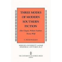Three Modes of Southern Fiction: Ellen Glasgow, William Faulkner, Thomas Wolfe by C. Hugh Holman, 9780820333588