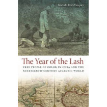 The Year of the Lash: Free People of Color in Cuba and the Nineteenth-Century Atlantic World by Michele Reid-Vazquez, 9780820340685