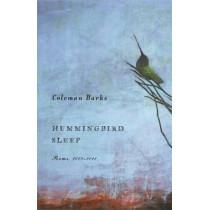 Hummingbird Sleep: Poems, 2009-2011 by Coleman Barks, 9780820345048
