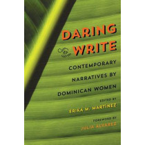 Daring to Write: Contemporary Narratives by Dominican Women by Erika M. Martinez, 9780820349251