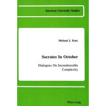 Socrates in October: Dialogues on Incondensable Complexity by Michael Jay Katz, 9780820405445