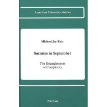 Socrates in September: The Entanglements of Complexity by Michael Jay Katz, 9780820406527