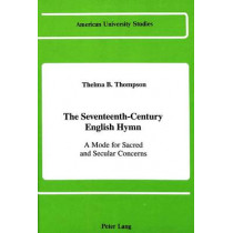 The Seventeenth-Century English Hymn: A Mode for Sacred and Secular Concerns by Thelma Thompson, 9780820406954