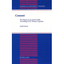 Consent: The Means to an Active FaithAccording to St. Thomas Aquinas by Judith Barad, 9780820415963