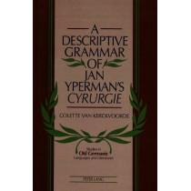 A Descriptive Grammar of Jan Yperman's Cyrurgie by Colette van Kerckvoorde, 9780820421490