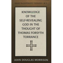 Knowledge of the Self-Revealing God in the Thought of Thomas Forsyth Torrance by John Douglas Morrison, 9780820433417