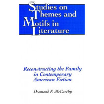 Reconstructing the Family in Contemporary American Fiction by Desmond F. McCarthy, 9780820442662