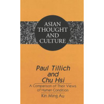 Paul Tillich and Chu Hsi: A Comparison of Their Views of Human Condition by Kin Ming Au, 9780820451473